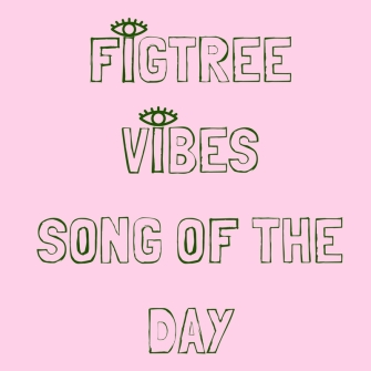 figtree-vibes-song-of-the-day-1